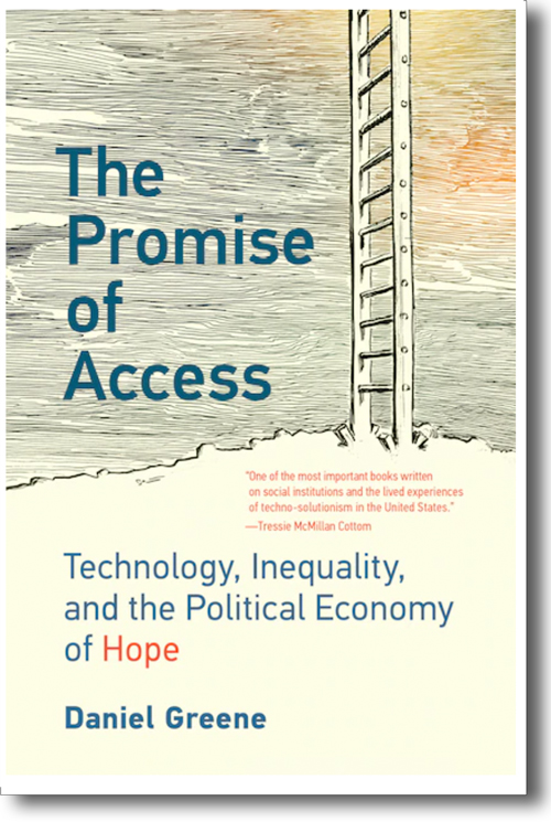 The Promise of Access- Technology, Inequality, and the Political Economy of Hope - Daniel Greene